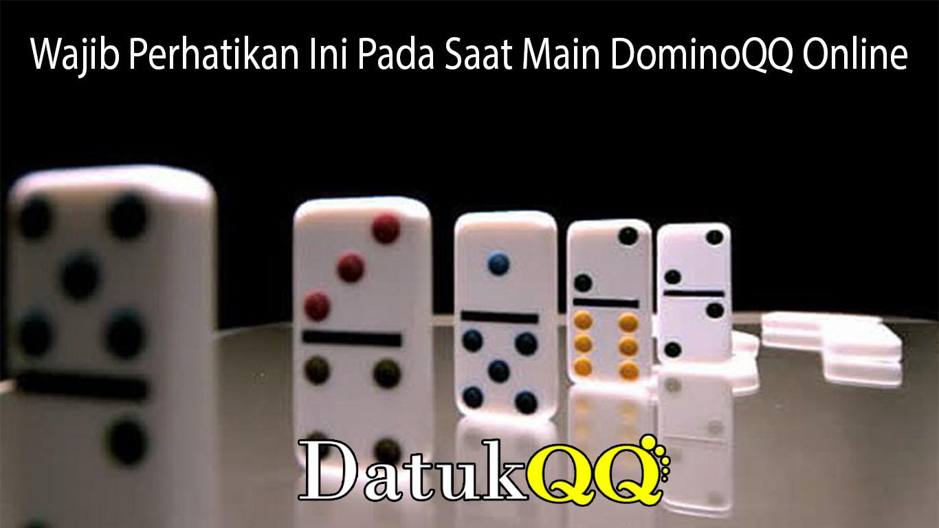 Wajib Perhatikan Ini Pada Saat Main DominoQQ Online