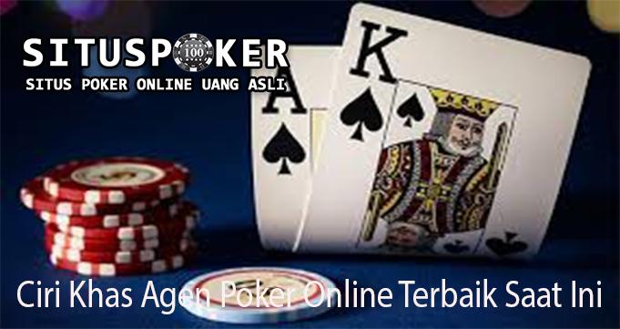 Ciri Khas Agen Poker Online Terbaik Saat Ini