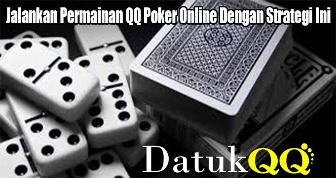 Jalankan Permainan QQ Poker Online Dengan Strategi Ini