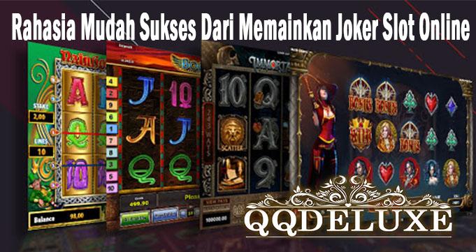 Rahasia Mudah Sukses Dari Memainkan Joker Slot Online